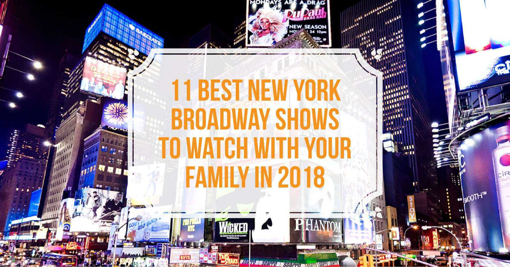 Best Broadway Shows To Watch With Family In 2018